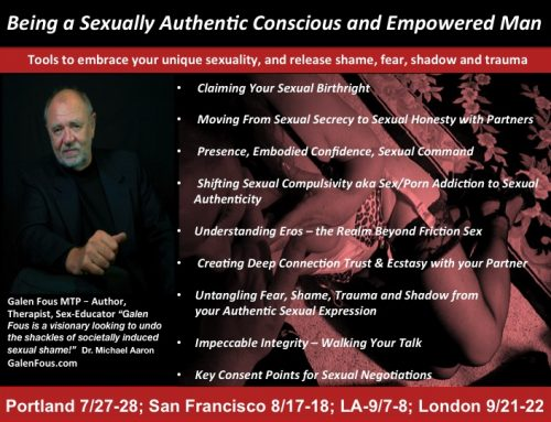 Being A Sexually Authentic Conscious Empowered Man – San Francisco-Aug 17-18 ; LA, CA 9/7-8; London 9/21-22